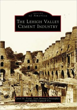 The Lehigh Valley Cement Industry, Pennsylvania (Images of America Series)