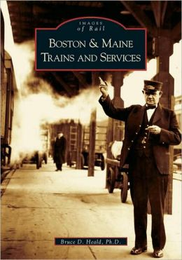 Boston & Maine Trains & Services (Images of Rail Series)