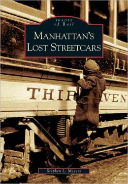 Manhattan's Lost Streetcars (Images of Rail Series)