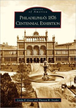 Philadelphia's 1876 Centennial Exhibition, Pennsylvania (Images of America Series)