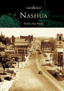 Nashua, New Hampshire (Then & Now Series)