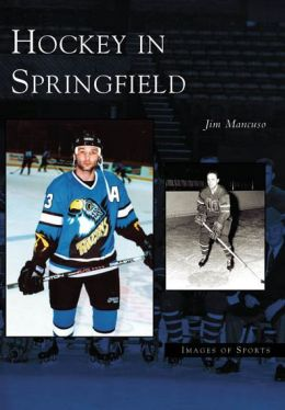 Hockey in Springfield (Images of Sports Series)