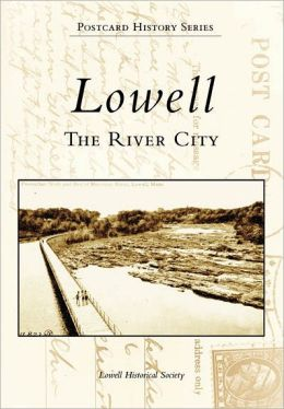 Lowell: The River City, Massachusetts (Postcard History Series)