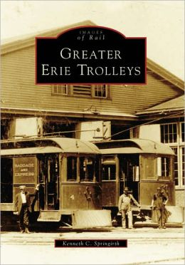 Greater Erie Trolleys, Pennsylvania (Images of Rail Series)