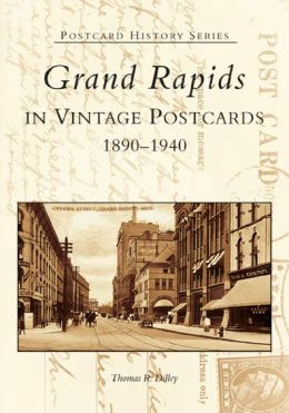 Grand Rapids, Michigan in Vintage Postcards, 1890-1940 (Postcard History Series)