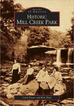 Historic Mill Creek Park, Ohio (Images of America Series)