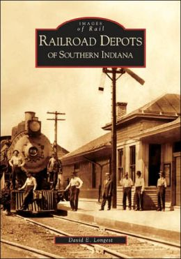 Railroad Depots of Southern Indiana (Images of Rail Series)