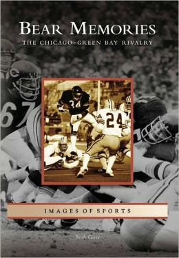 Bear Memories: The Chicago-Green Bay Rivalry (Images of Sports Series)