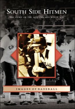 South Side Hitmen: The Story of the 1977 Chicago, Illinois White Sox (Images of Baseball Series)