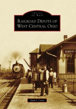Railroad Depots of West Central Ohio (Images of Rail Series)