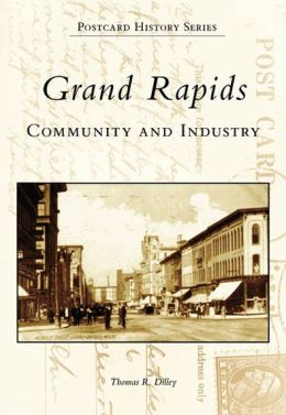 Grand Rapids: Community and Industry, Michigan (Postcard History Series)