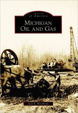 Michigan Oil and Gas (Images of America Series)