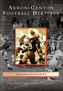 Akron-Canton Football Heritage (OH) (Images of Sports) Thomas Maroon