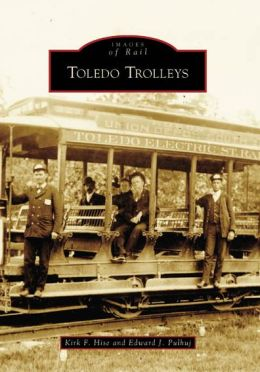 Toledo Trolleys, Ohio (Images of Rail Series)