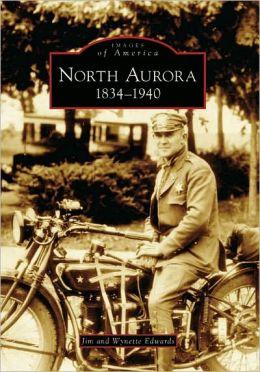 North Aurora: 1834-1940, Illinois (Images of America Series)