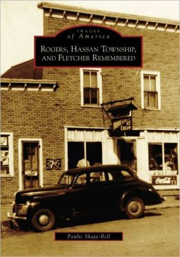 Rogers, Hassan Township, and Fletcher Remembered, Minnesota (Images of America Series)