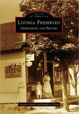 Livonia Preserved: Greenmead and Beyond, Michigan (Images of America Series)