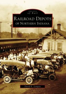 Railroad Depots of Northern Indiana (Images of Rail Series)