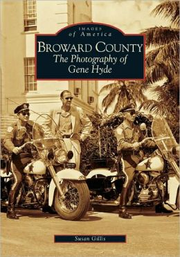 Broward County: The Photography of Gene Hyde (Images of America Series)