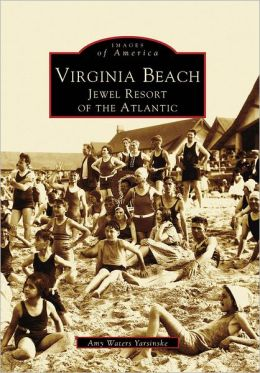 Virginia Beach, Virginia: Jewel Resort of the Atlantic (Images of America Series)