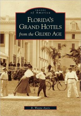Florida's Grand Hotels from the Gilded Age, Florida (Images of America Series)