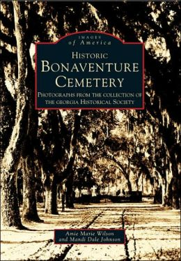 Historic Bonaventure Cemetery: Photographs from the Collection of the Georgia Historical Society (Images of America Series)