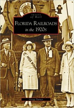 Florida Railroads in the 1920's, Florida (Images of Rail Series)