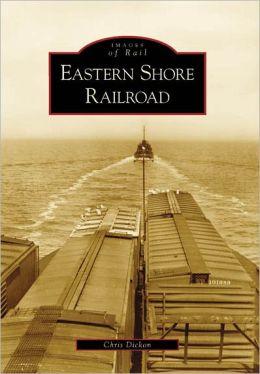 Eastern Shore Railroad, Virginia (Images of Rail Series)