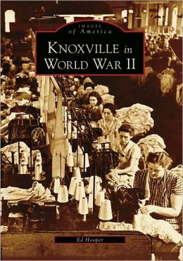 Knoxville in World War II, Tennessee (Images of America Series)
