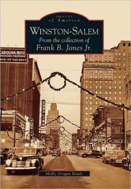 Winston-Salem, North Carolina: From the Collection of Frank B. Jones Jr. (Images of America Series)