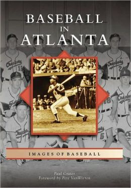 Baseball in Atlanta, Georgia (Images of Baseball Series)