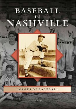 Baseball in Nashville, Tennessee (Images of Baseball Series)