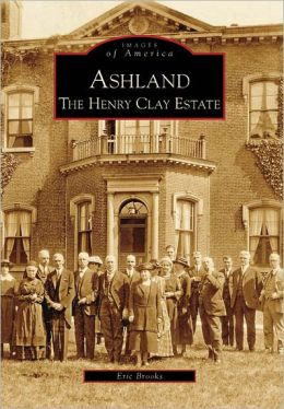 Ashland: The Henry Clay Estate, Kentucky (Images of America Series)