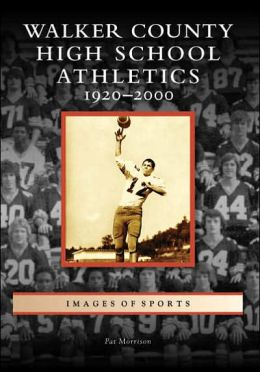 Walker County High School Athletics: 1920 - 2000 (Images of Sports Series)