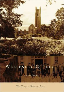 Wellesley College, Massachusetts (Campus History Series)