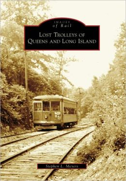Lost Trolleys of Queens and Long Island, New York (Images of Rails Series)