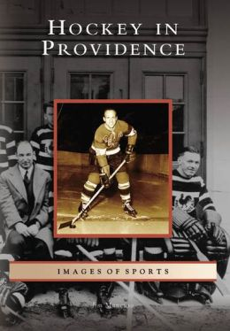 Hockey in Providence, Rhode Island (Images of Sports Series)