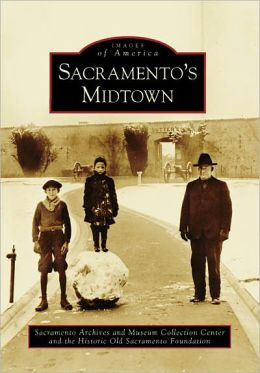 Sacramento's Midtown (Images of America) Sacramento Archives and Museum Collection Center