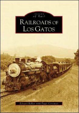 Railroads of Los Gatos, California (Images of Rail Series)