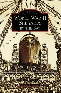 World War II Shipyards by the Bay, California (Images of America Series)