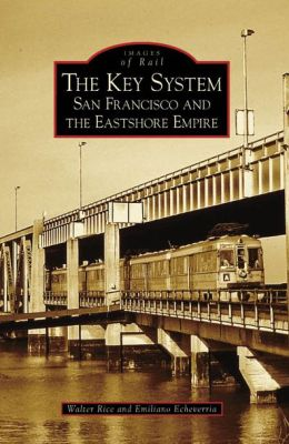 Key System: San Francisco and the East Shore Empire (Images of Rail Series)