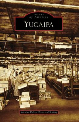 Yucaipa, California (Images of America Series)