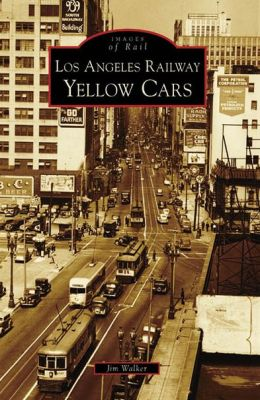 Los Angeles Railway Yellow Cars, California [Images of Rail Series]