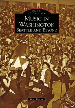 Music in Washington: Seattle and Beyond (Images of America Series)