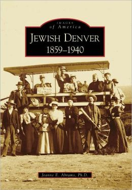 Jewish Denver, Colorado: 1859-1940 (Images of America Series)