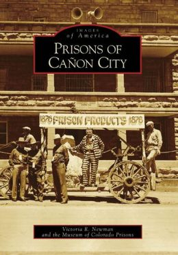 Prisons of Canon City, Colorado (Images of America Series)