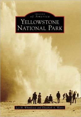 Yellowstone National Park, Wyoming (Images of America Series)