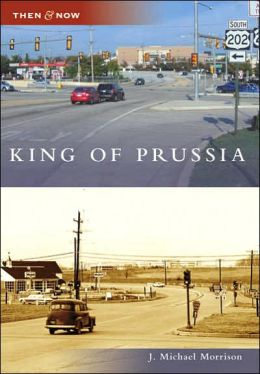 King of Prussia, Pennsylvania (Then and Now Series)