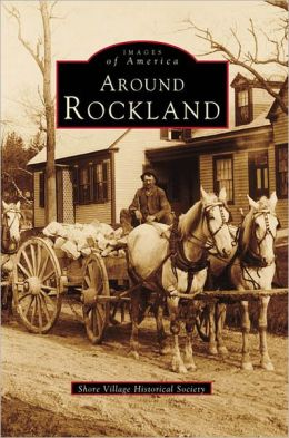 Around Rockland, Maine (Images of America Series)