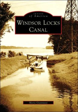 Windsor Locks Canal, Connecticut (Images of America Series)